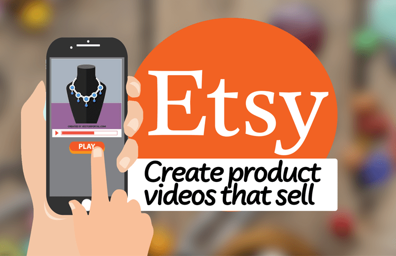 Learn How to Create Etsy Product Videos That Sell