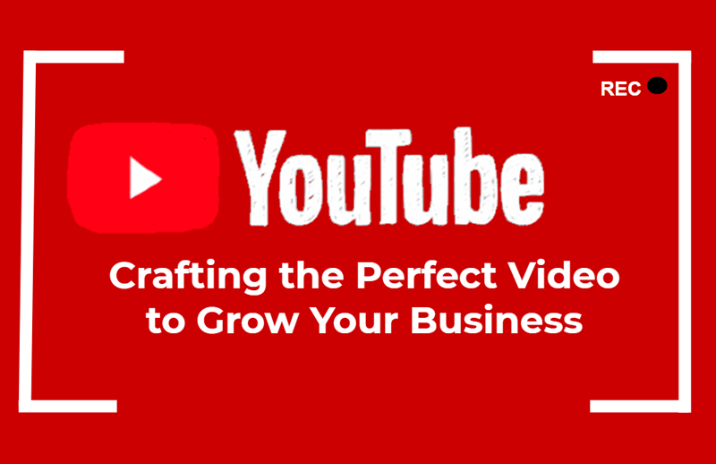 Crafting the Perfect YouTube Video to Grow Your Business