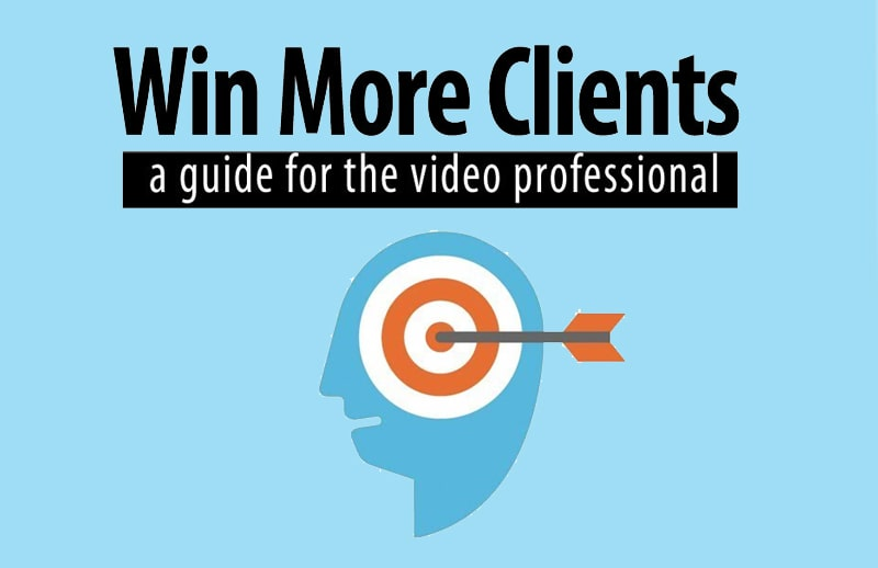 Win More Clients. A Quick Guide for the Video Professional